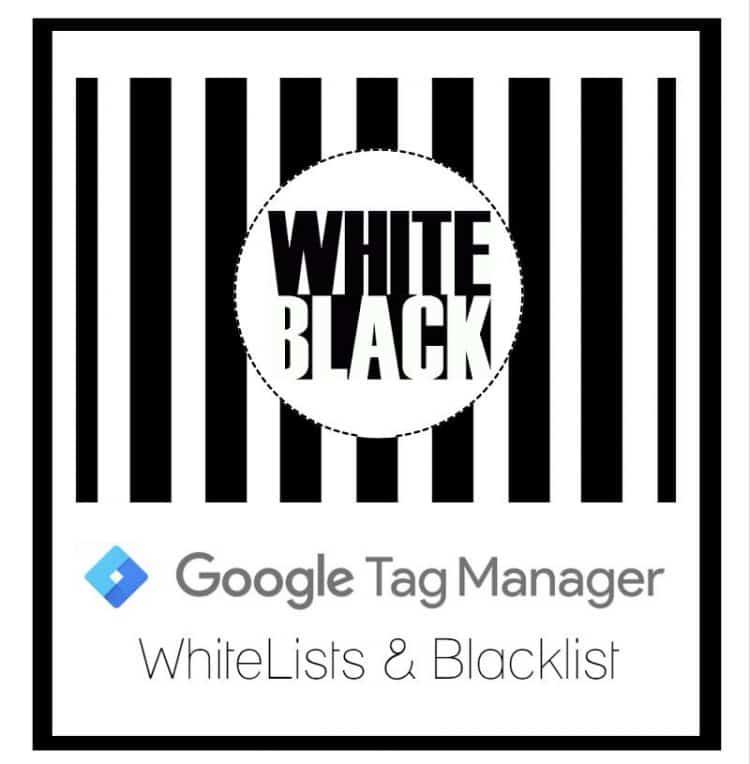 Blacklist Whitelist Google Tag Manager luciamarin.es
