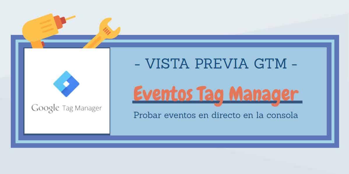 Probar eventos Tag Manager