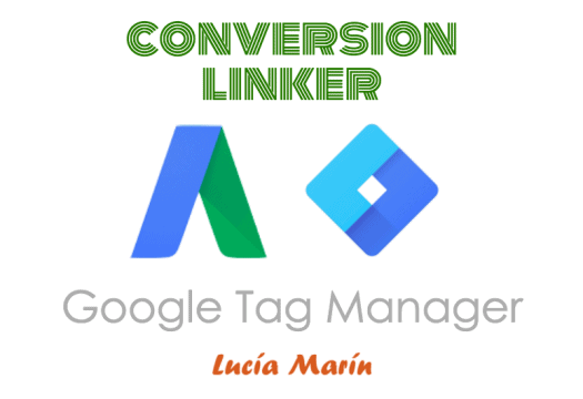 Conversion Linker o Creador de Enlaces de Conversión, Google Tag Manager
